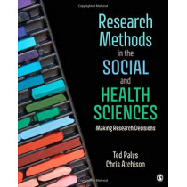 Research Methods in the Social and Health Sciences: Making Research Decisions by Ted Palys, 9781544357676
