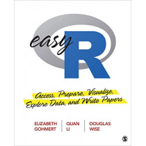Easy R: Access, Prepare, Visualize, Explore Data, and Write Papers by Elizabeth A. Gohmert, 9781544379418