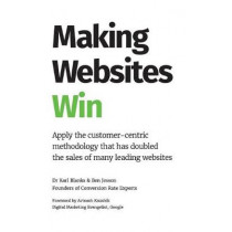 Making Websites Win: Apply the Customer-Centric Methodology That Has Doubled the Sales of Many Leading Websites by Karl Blanks, 9781544500539