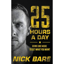 25 Hours a Day: Going One More to Get What You Want by Nick Bare, 9781544505374