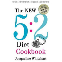 The New 5: 2 Diet Cookbook: 2017 Edition Now 800 Calories A Day by Jacqueline Whitehart, 9781544837413