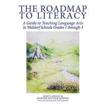 The Roadmap to Literacy: A Guide to Teaching Language Arts in Waldorf Schools Grades 1 through 3 by Janet Langley, 9781545660232