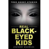 True Ghost Stories: Real Black-Eyed Kids by Zachery Knowles, 9781546577379