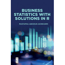 Business Statistics with Solutions in R by Mustapha Abiodun Akinkunmi, 9781547417469