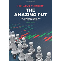 The Amazing Put: The Overlooked Option and Low-Risk Strategies by Michael C. Thomsett, 9781547417704
