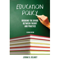 Education Policy 2nd ed: Bridging the Divide Between Theory and Practice by Jerome G. Delaney, 9781550597240
