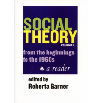 Social Theory Volume I (1st Ed.): From the Beginnings to the 1960s by Roberta Garner, 9781551116631