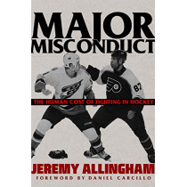 Major Misconduct: The Human Cost of Fighting in Hockey by Jeremy Allingham, 9781551527710
