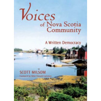 Voices of Nova Scotia Community: A Written Democracy by Scott Milsom, 9781552661130