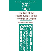 The Text of the Fourth Gospel in the Writings of Origen by Bart, D. Ehrman, 9781555407896