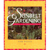 Sunbelt Gardening: Success in Hot-Weather Climates by Tom Peace, 9781555913564
