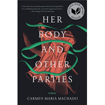 Her Body and Other Parties: Stories by Carmen Maria Machado, 9781555977887