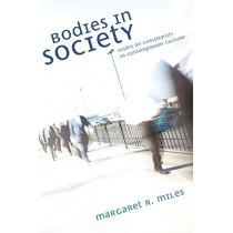 Bodies in Society: Essays on Christianity in Contemporary Culture by Margaret R Miles, 9781556354212