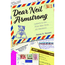 Dear Neil Armstrong: Letters to the First Man from All Mankind by James R. Hansen, 9781557538741