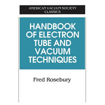Handbook of Electron Tube and Vacuum Techniques by Fred Rosebury, 9781563961212