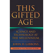 This Gifted Age: Science and Technology at the Millennium by John H. Gibbons, 9781563961298