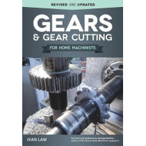 Gears and Gear Cutting for Home Machinists by Ivan R Law, 9781565239173