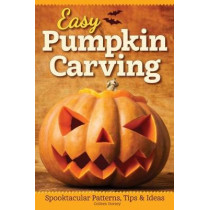 Easy Pumpkin Carving: Spooktacular Patterns, Tips & Ideas by Colleen Dorsey, 9781565239197