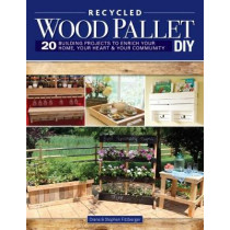 Wood Pallet DIY Projects: 20 Building Projects to Enrich Your Home, Your Heart & Your Community by Steve Fitzberger, 9781565239302