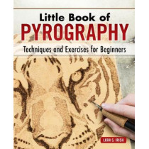 Little Book of Pyrography: Techniques, Exercises, Designs, and Patterns by Lora S. Irish, 9781565239692