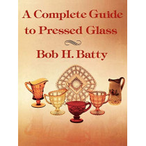 Complete Guide to Pressed Glass, A by Bob H. Batty, 9781565545212