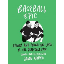 Baseball Epic: Famous and Forgotten Lives of the Dead Ball Era by Jason Novak, 9781566895422