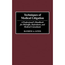 Techniques of Medical Litigation: A Professional's Handbook for Plaintiffs, Defendants, and Medical Consultants by Randine Lewis, 9781567200881