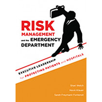 Risk Management and the Emergency Department: Executive Leadership for Protecting Patients and Hospitals by Shari Welch, 9781567934175