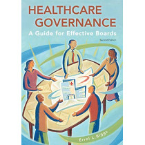 Healthcare Governance: A Guide for Effective Boards, Second Edition by Errol Biggs, 9781567934199