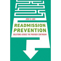 Readmission Prevention: Solutions Across the Provider Continuum by Josh Luke, 9781567937107