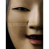 The Secrets Of Noh Masks by Michishige Udaka, 9781568365909