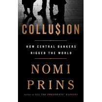 Collusion: How Central Bankers Rigged the World by Nomi Prins, 9781568589435
