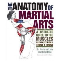 The Anatomy Of Martial Arts: An Illustrated Guide to the Muscles Used for Each Strike, Kick, and Throw by Lily Chou, 9781569757871