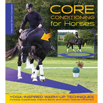 Core Conditioning for Horses: Yoga-Inspired Schooling Techniques Increase Suppleness, Improve Bend, and Unlock Optimal Movement by Visconte Simon Cocozza, 9781570768040