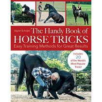 The Handy Book of Horse Tricks: Easy Training Methods for Great Results by Sigrid Schope, 9781570769016
