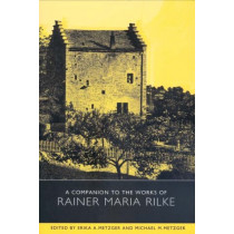A Companion to the Works of Rainer Maria Rilke by Erika A. Metzger, 9781571133021