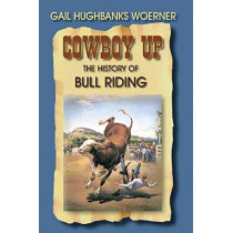 Cowboy Up: The History of Bull Riding by Gail Woerner, 9781571685315