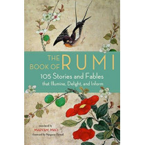 The Book of Rumi: 105 Stories and Fables That Illumine, Delight, and Inform by Rumi, 9781571747464