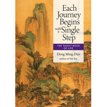 Each Journey Begins with a Single Step: The Taoist Book of Life by Deng Ming-Dao, 9781571748386