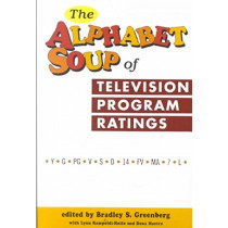 The Alphabet Soup of Television Program Ratings by Bradley S. Greenberg, 9781572733329