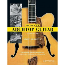 Robert Benedetto: Making An Archtop Guitar by Robert Benedetto, 9781574243550