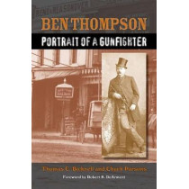 Ben Thompson: Portrait of a Gunfighter by Thomas C. Bicknell, 9781574417302