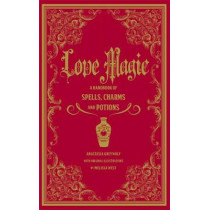 Love Spells: A Handbook of Magic, Charms, and Potions by Melissa West, 9781577151661