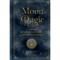Moon Magic: A Handbook of Lunar Cycles, Lore, and Mystical Energies by Aurora Kane, 9781577151876
