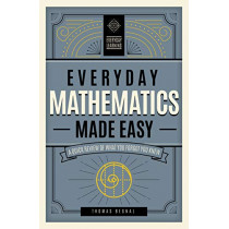 Everyday Mathematics Made Easy: A Quick Review of What You Forgot You Knew by Tom Begnal, 9781577152224