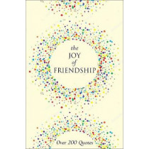 The Joy Of Friendship: A Thoughtful and Inspiring Collection of 200 Quotations by Jackie Corley, 9781578267606