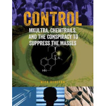 Control: Mkultra, Chemtrails and the Conspiracy to Suppress the Masses by Nick Redfern, 9781578596386