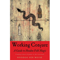 Working Conjure: A Guide to Hoodoo Folk MagicFinding a Place of Power at the Crossroads by Hoodoo Sen Moise, 9781578636273