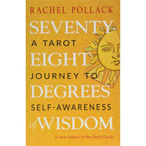 Seventy-Eight Degrees of Wisdom: A Tarot Journey to Self-Awareness (a New Edition of the Tarot Classic) by Rachel Pollack, 9781578636655