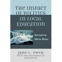 The Impact of Politics in Local Education: Navigating White Water by Jane C. Owen, 9781578864867
